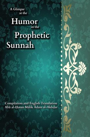 A Glimpse at the Humor in the Prophetic Sunnah - compiled and by Abul-Hasan Maalik